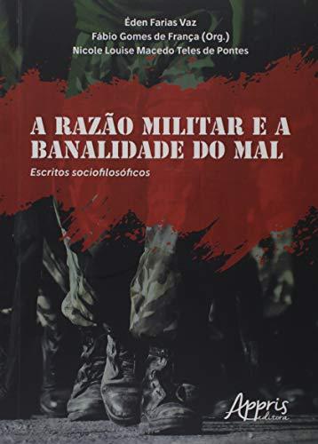 A Razão Militar e a Banalidade do Mal. Escritos Sociofilosóficos