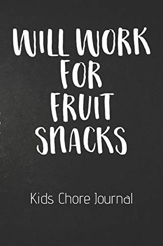 Will Work For Fruit Snacks Kids Chore Journal: Kids Chores...