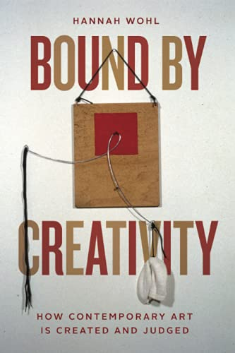 Bound by Creativity: How Contemporary Art Is Created and Judged