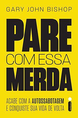Pare Com Essa Merda: Acabe Com A Autossabotagem E Conquiste Sua Vida De Volta (Portuguese Edition) eBook: John Bishop, Gary: Amazon.es: Tienda Kindle