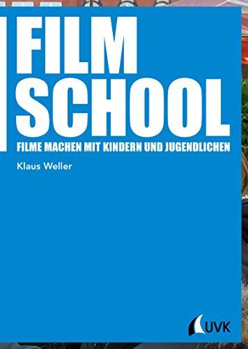Film School: Filme machen mit Kindern und Jugendlichen (Praxis Film 91)