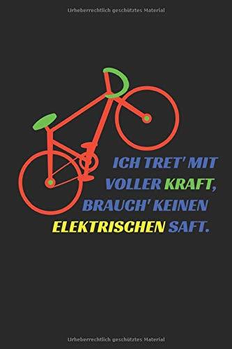 Ich tret' mit voller Kraft, brauch' keinen elektrischen Saft: Notizbuch Radfahrer - Fahrradfahrer - Rennradfahrer - Mountainbiker - Biker - Rad - ... - Rennradfahren - Mountainbiken - Biken