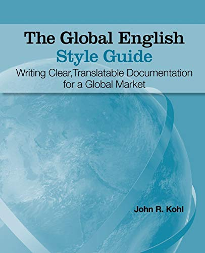 Compare Textbook Prices for The Global English Style Guide: Writing Clear, Translatable Documentation for a Global Market 1 Edition ISBN 9781599946573 by John R. Kohl