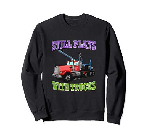 Spielt immer noch mit Trucks Logging Truck Logger Neuheit Sweatshirt