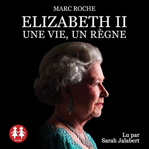 Couverture de Elizabeth II - Une vie, un règne