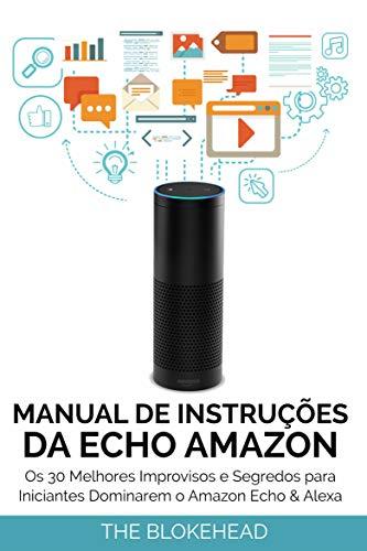 Manual de instruções da Echo Amazon : Os 30 melhores improvisos e segredos para iniciantes dominarem o Amazon Echo & Alexa