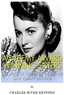 [ Academy Award Winning Sisters: The Lives of Olivia de Havilland and Joan Fontaine by Charles River Editors ( Author ) Apr-2014 Paperback ]