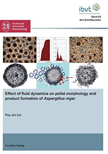 Effect of fluid dynamics on pellet morphology and product formation of 'Aspergillus niger' (Schriftenreihe des Institutes für Bioverfahrenstechnik der ... Universität Braunschweig) (English Edition)