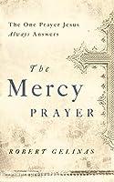 The Mercy Prayer: The One Prayer Jesus Always Answers