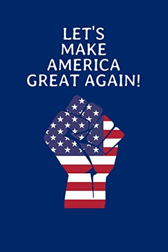 LET'S MAKE AMERICA GREAT AGAIN! fist BLUE: MAKE AMERICA GREAT AGAIN - Journal / Notebook / Diary (6 x 9 - 120 Blank Lined Pages)