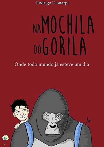 Na mochila do gorila: Onde todo mundo já esteve um dia (Portuguese Edition)