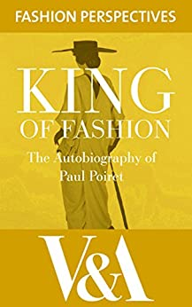 King of Fashion: The Autobiography of Paul Poiret (V&A Fashion Perspectives) by [Paul Poiret]