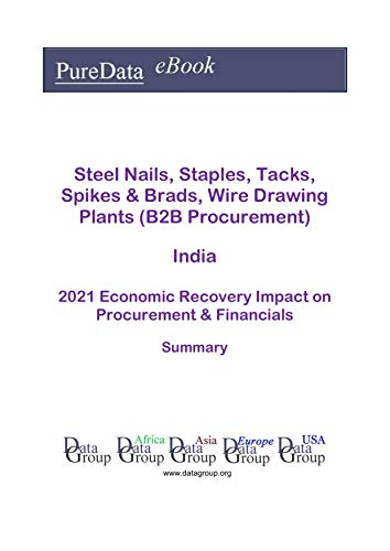Steel Nails, Staples, Tacks, Spikes & Brads, Wire Drawing Plants (B2B Procurement) India Summary: 2021 Economic Recovery Impact on Revenues & Financials (English Edition)