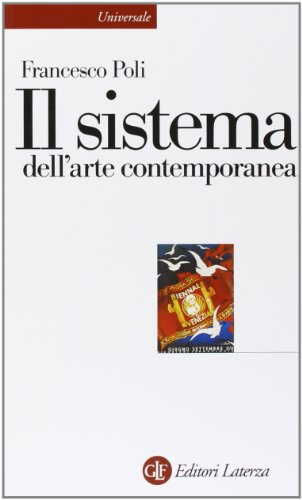 Il sistema dell'arte contemporanea. Produzione artistica, mercato, musei