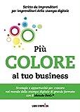 Più colore al tuo business: Strategie e opportunità per crescere nel mondo della stampa digitale di grande formato con il Metodo Fenix® (Italian Edition)