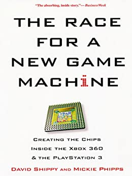 The Race For A New Game Machine: (English Edition) par [David Shippy, Mickie Phipps]