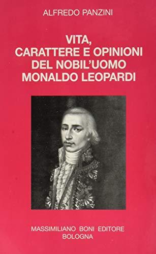 Vita, carattere e opinioni del nobil'uomo Monaldo Leopardi.
