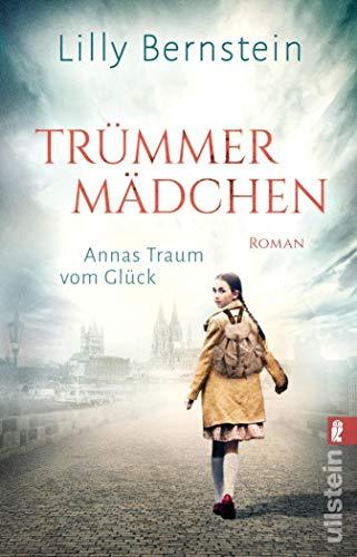 Buchseite und Rezensionen zu 'Trümmermädchen – Annas Traum vom Glück: Roman' von Lilly Bernstein