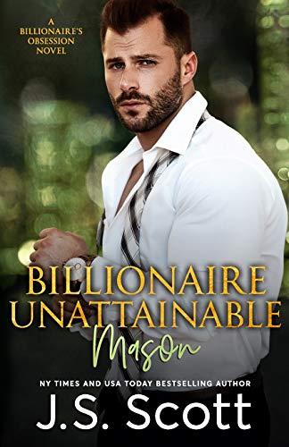 Billionaire Unattainable ~ Mason (The Billionaire's Obsession)