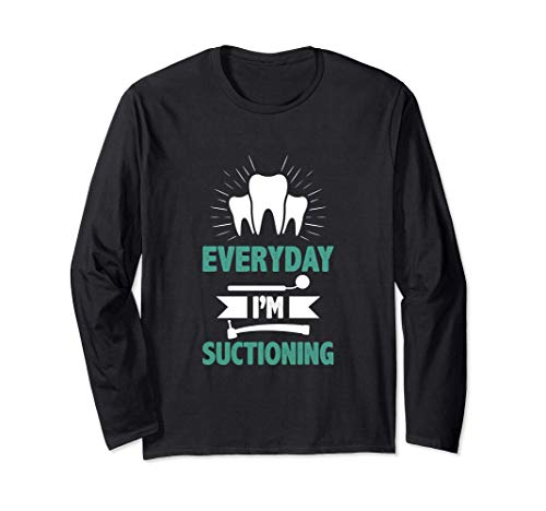 Dentist Funny Quote Orthodontist Everyday I`m Suctioning Long Sleeve T-Shirt