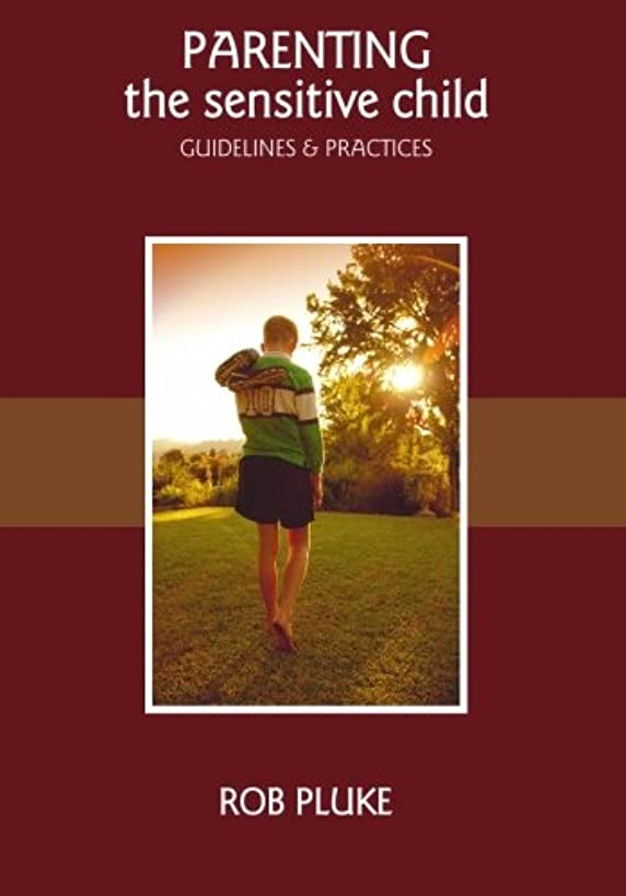 Parenting the Sensitive Child: Guidelines and practices