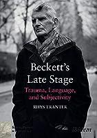 Beckett's Late Stage: Trauma, Language & Subjectivity (Samuel Beckett in Company Seri)