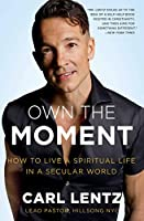 Own The Moment: How to Live a Spiritual Life in a Secular World