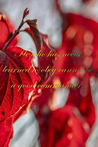 Red leaves : He who has never learned to obey cannot be a good commander: 6 x 9