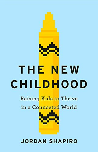 The New Childhood: Raising kids to thrive in a digitally connected world
