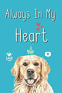 """Always In My Heart: Notebook Novelty Dog Themed Gift for Women Who Have A Loss Of Beloved Pet ~ Golden Retriever Design ~ Blank Lined Journal to Write In Ideas (6"""" x 9"""", 120 pages)"""