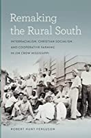 Remaking the Rural South: Interracialism, Christian Socialism, and Cooperative Farming in Jim Crow Mississippi (Politics and Culture in the Twentieth-century South)