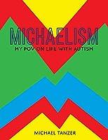 Michaelism: My POV on Life with Autism
