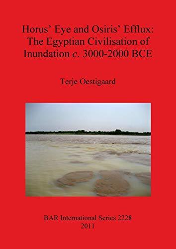 Horus' Eye and Osiris' Efflux: The Egyptian Civilisation of Inundation c. 3000-2000 BCE (BAR International Series)