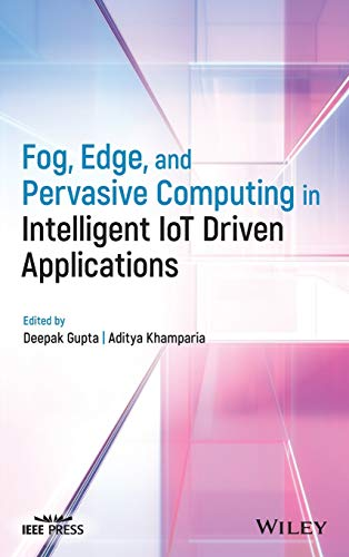 Fog, Edge and Pervasive Computing in Intelligent IoT Driven Applications Front Cover