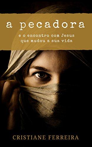 A Pecadora: e o encontro com Jesus que mudou a sua vida