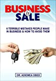 BUSINESS IS SALES: 6 Terrible Sales Mistakes People Make in Business and how to avoid them (English Edition)