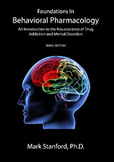 Foundations In Behavioral Pharmacology: An Introduction To The Neuroscience Of Drug Addiction And Mental Disorders