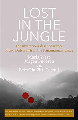 Lost in the Jungle: The mysterious disappearance of Kris Kremers and Lisanne Froon in Panama (English Edition)