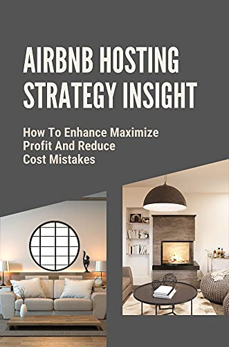 Airbnb Hosting Strategy Insight: How To Enhance Maximize Profit And Reduce Cost Mistakes: How To Set Competitive Pricing (English Edition)