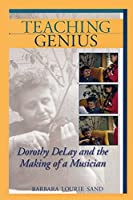 Teaching Genius: Dorothy Delay And the Making of a Musician (Amadeus)