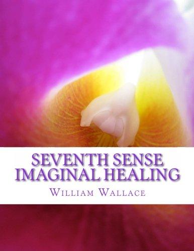 Seventh Sense Imaginal Healing: An homage to Dr. Richard Bartlett, Benjamin Bibb, Barbara Ann Brennan, Donna Eden, Dr. Meg Blackburn Losey, Dr. Gerald ... Carl Simonton, Thomas Willhite, and others.