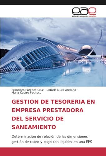 GESTION DE TESORERIA EN EMPRESA PRESTADORA DEL SERVICIO DE SANEAMIENTO: Determinación de relación de las dimensiones gestión de cobro y pago con liquidez en una EPS