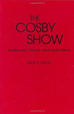 The Cosby Show: Audiences, Impact and Implications (Contributions to the Study of Popular Culture) by Linda K. Fuller (1992-09-30)