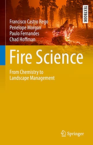 Compare Textbook Prices for Fire Science: From Chemistry to Landscape Management Springer Textbooks in Earth Sciences, Geography and Environment 1st ed. 2021 Edition ISBN 9783030698140 by Rego, Francisco Castro,Morgan, Penelope,Fernandes, Paulo,Hoffman, Chad
