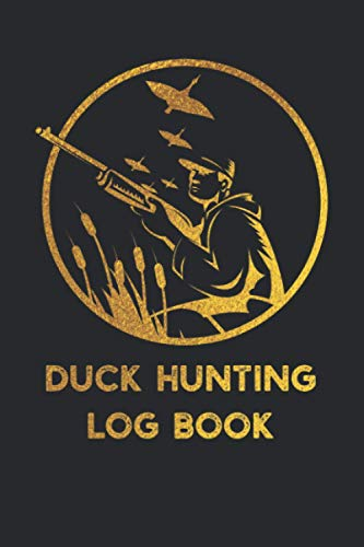 Duck Hunting Log Book: Waterfowl Hunters Journal & Redord Hunts Logbook - Keep Track of your Hunting Sessions - Unique Gift for Duck Hunter