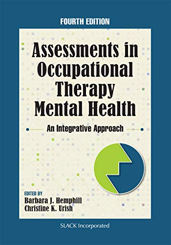 Compare Textbook Prices for Assessments in Occupational Therapy Mental Health: An Integrative Approach Fourth Edition ISBN 9781630918132 by Hemphill MS  OTR  FAOTA  Din, Barbara J.,Urish PhD  OTR/L  BCMH, Christine