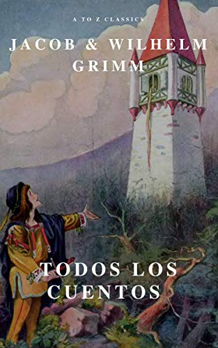Todos los Cuentos de los Hermanos Grimm: Blancanieves, La Cenicienta, La Bella Durmiente, Caperucita Roja, Hansel y Gretel, Rapunzel, Pulgarcito ...
