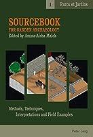 Sourcebook for Garden Archaeology: Methos, Techniques, Interpretations and Field Examples (Parcs Et Jardins)