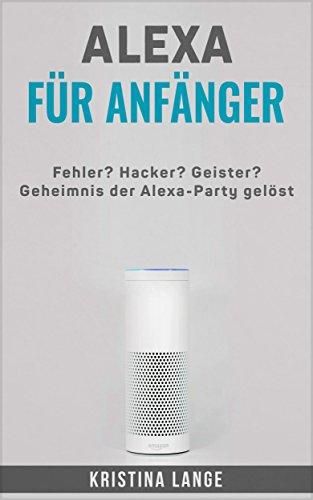 Alexa für Anfänger: Fehler? Hacker? Geister? Geheimnisse der Alexa-Party gelöst
