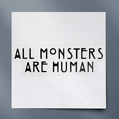 American Horror Story Quotes All Monsters Are Human (Black) (Set Of 2) Premium Waterproof Vinyl Decal Stickers For Laptop Phone Accessory Helmet Car Window Bumper Mug Tuber Cup Door Wall Decoration